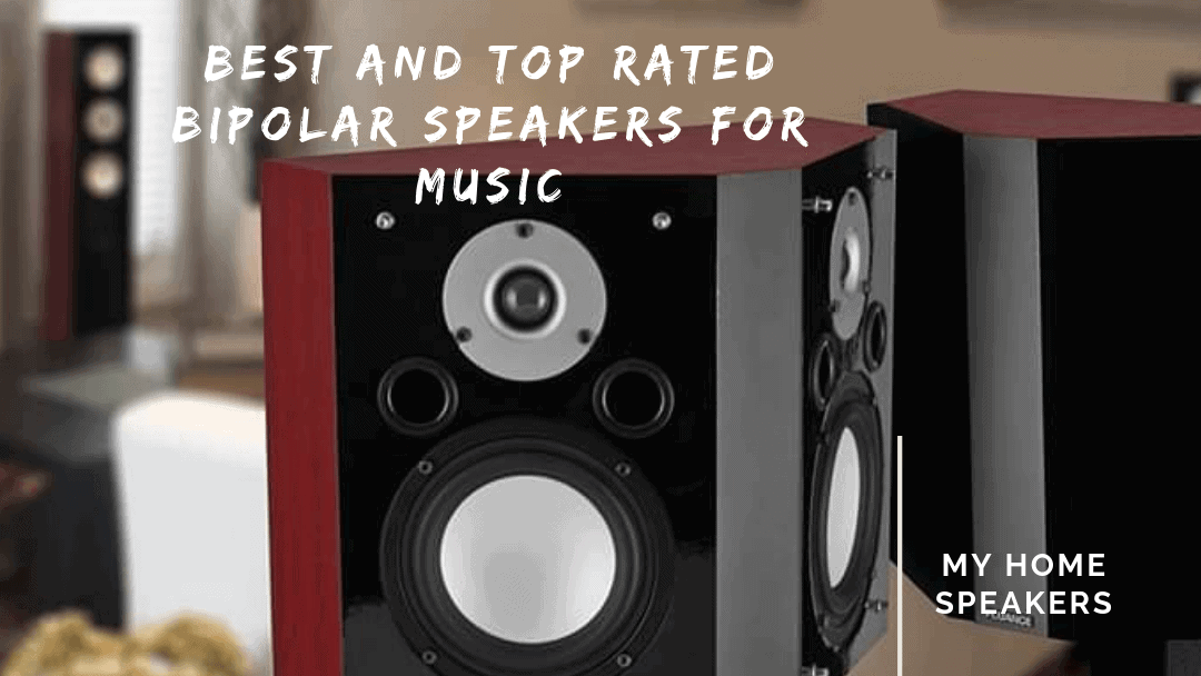 Best And Top Rated Bipolar Speakers For Music | My Home Speakers