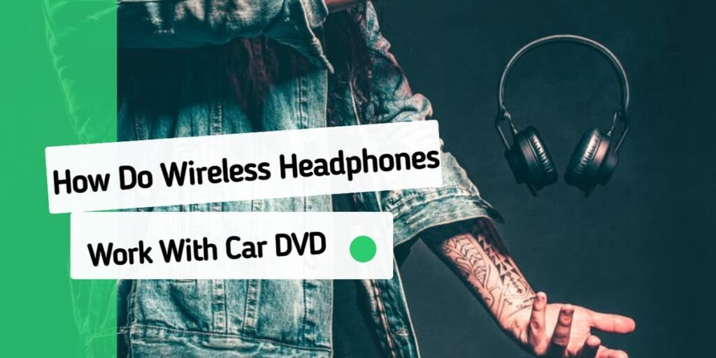 How Do Wireless Headphones Work With Car Dvd