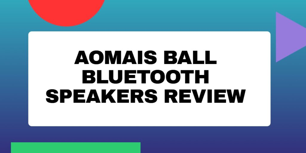 Aomais Ball Bluetooth Speakers Review