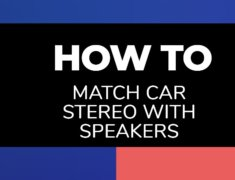 How to match a car stereo with speakers