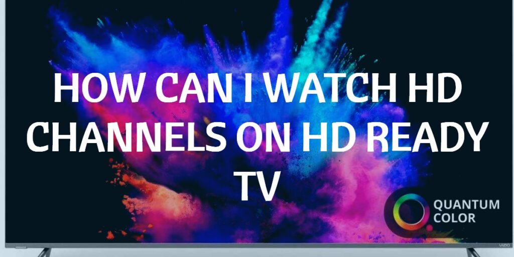 Can I watch HD channels on HD Ready TV