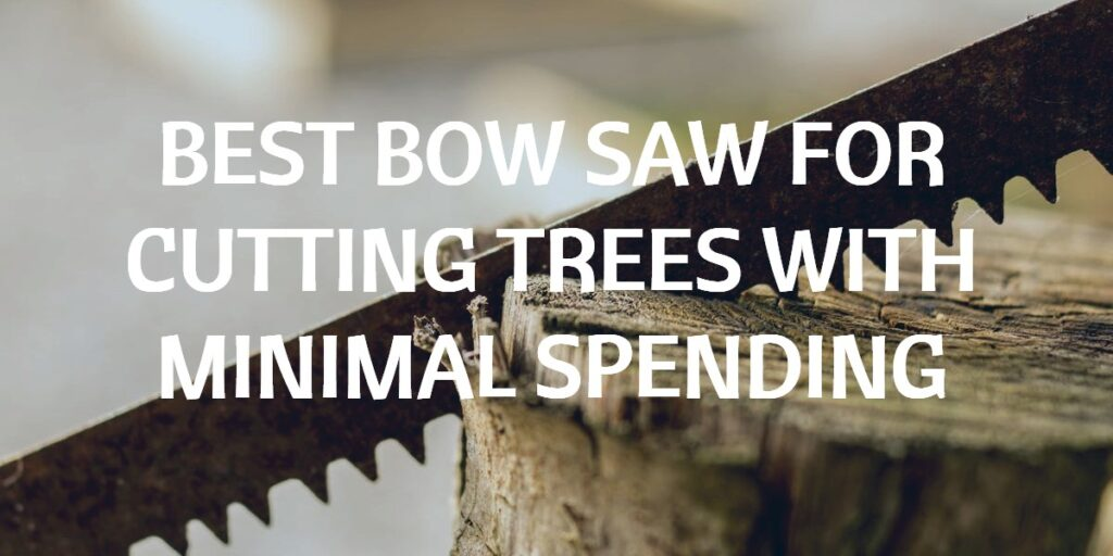 Best Bow Saw For Cutting Trees