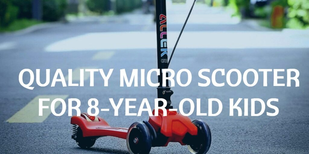 best micro scooter for 8 year old