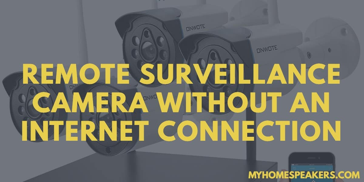 remote surveillance camera without internet connection
