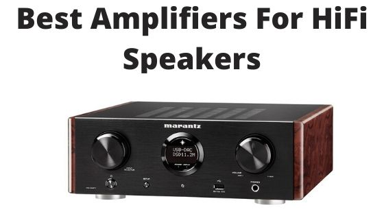 Best Amplifiers For HiFi Speakers