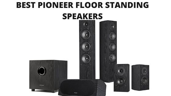 Best Pioneer Floor Standing Speakers