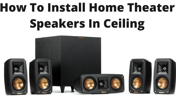 How To Install Home Theater Speakers In Ceiling