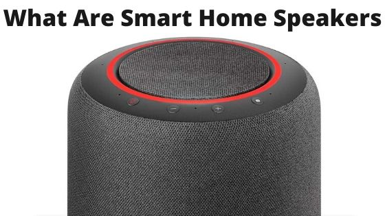 What Are Smart Home Speakers