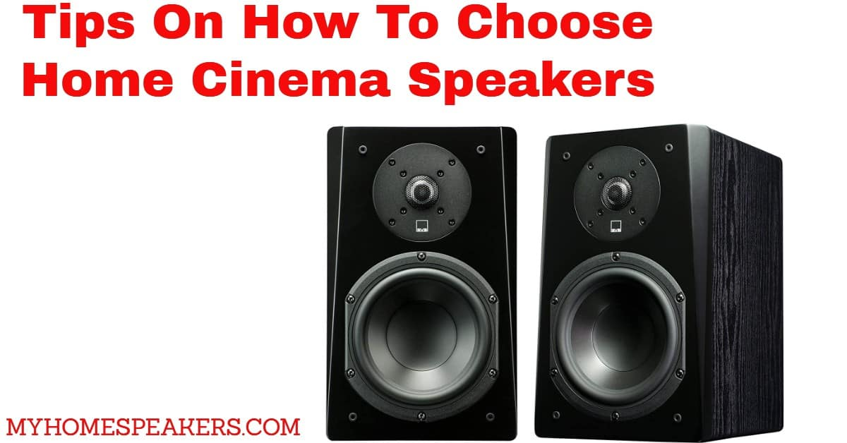 how to choose home cinema speakers
