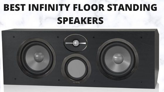 Best Infinity Floor Standing Speakers