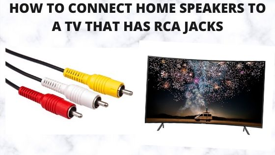 How To Connect Home Speakers To A TV That Has RCA Jacks