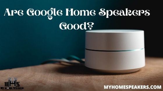 Are Google Home Speakers Good