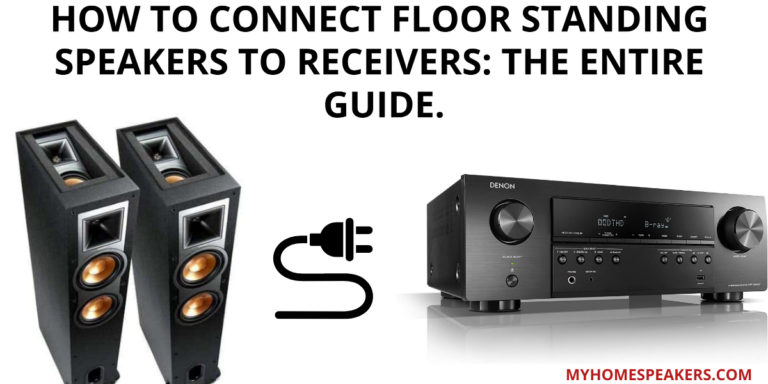 How To Connect Floor Standing Speakers To Receivers: Detailed Guide.
