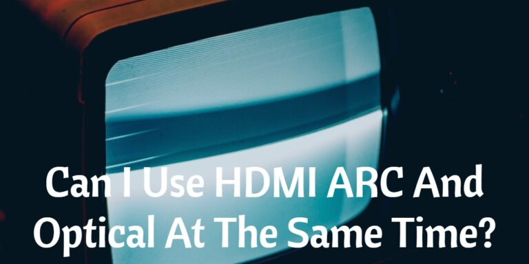 Can I Use HDMI ARC And Optical At The Same Time?